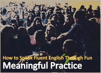 How to Speak Fluent English Through Fun, Meaningful Practice